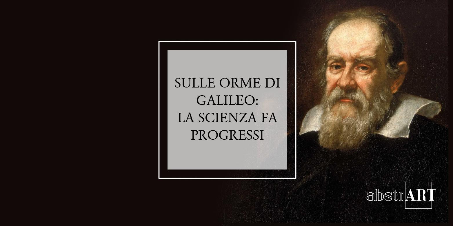 Sulle orme di Galileo: la scienza fa progressi